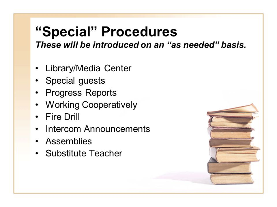 """""""Special"""" Procedures These will be introduced on an """"as needed"""" basis. Library/Media Center Special guests Progress Reports Working Cooperatively Fire"""