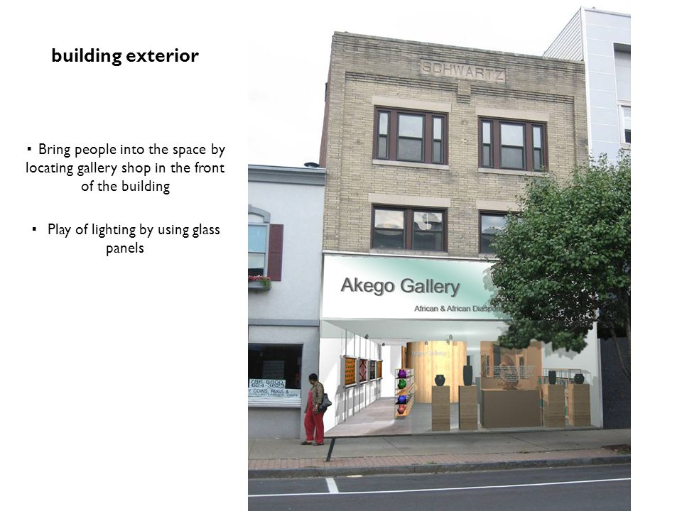 building exterior ▪ Bring people into the space by locating gallery shop in the front of the building ▪ Play of lighting by using glass panels