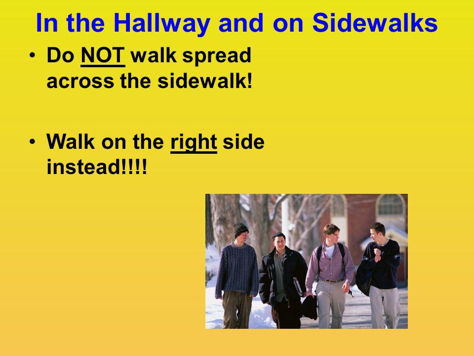 In the Hallway and on Sidewalks Do NOT walk spread across the sidewalk! Walk on the right side instead!!!!