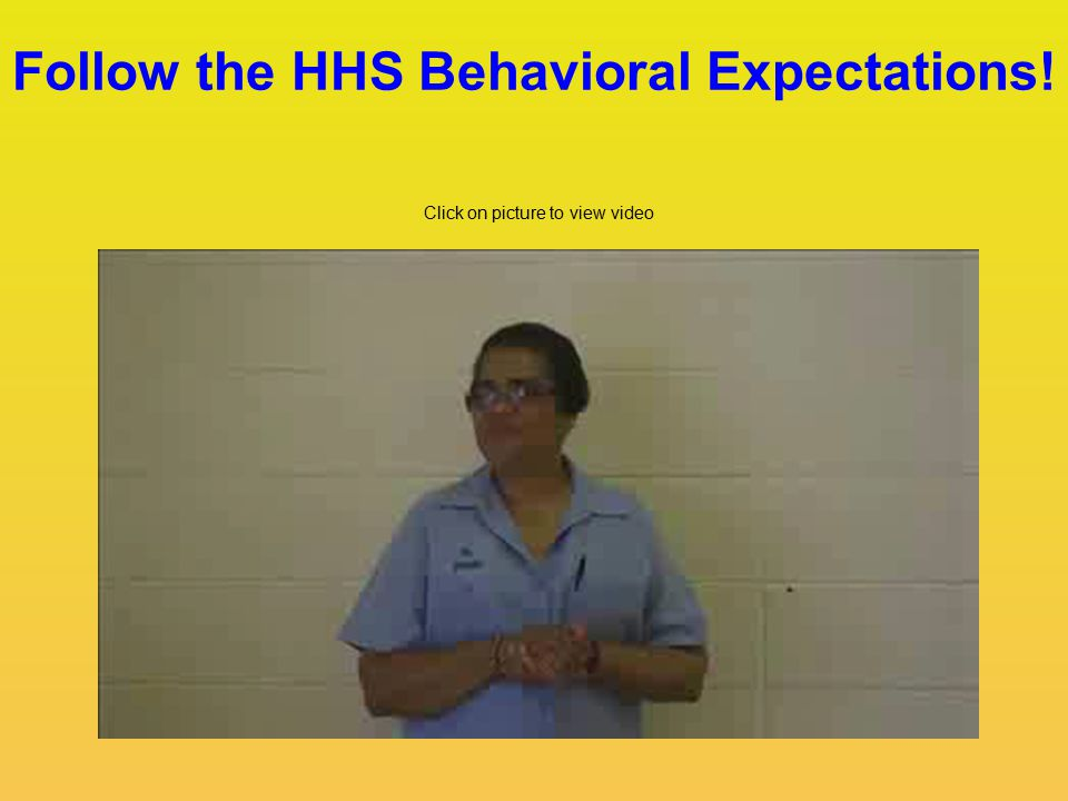 Follow the HHS Behavioral Expectations! Click on picture to view video