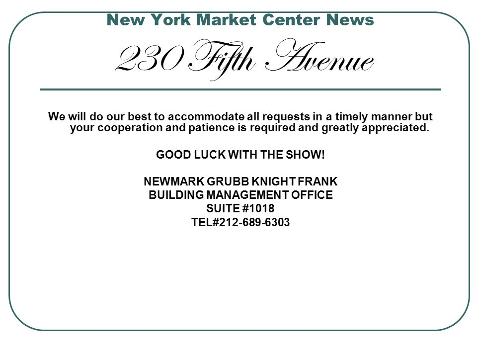 New York Market Center News 230 Fifth Avenue We will do our best to accommodate all requests in a timely manner but your cooperation and patience is required and greatly appreciated.