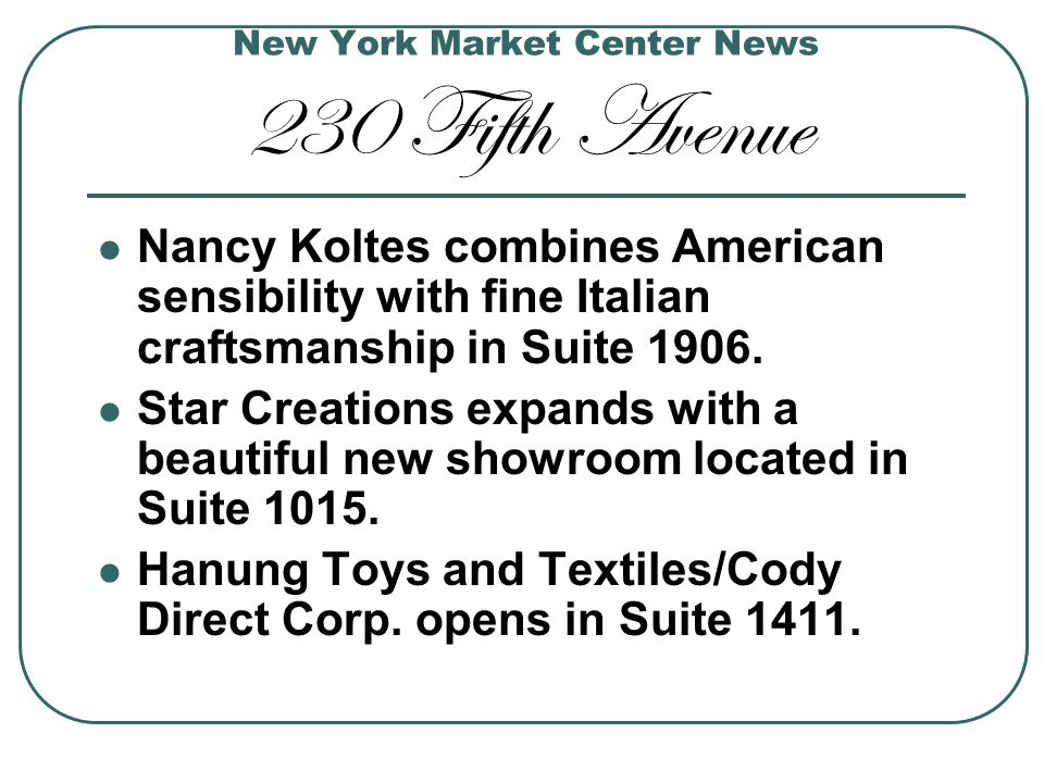 New York Market Center News 230 Fifth Avenue Nancy Koltes combines American sensibility with fine Italian craftsmanship in Suite 1906. Star Creations