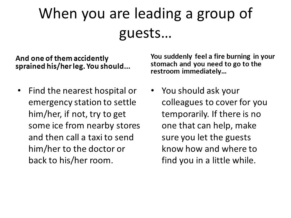 When you are leading a group of guests… And one of them accidently sprained his/her leg.