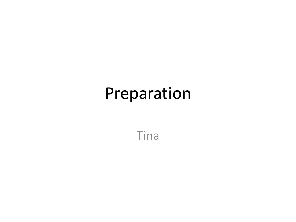 Preparation Tina