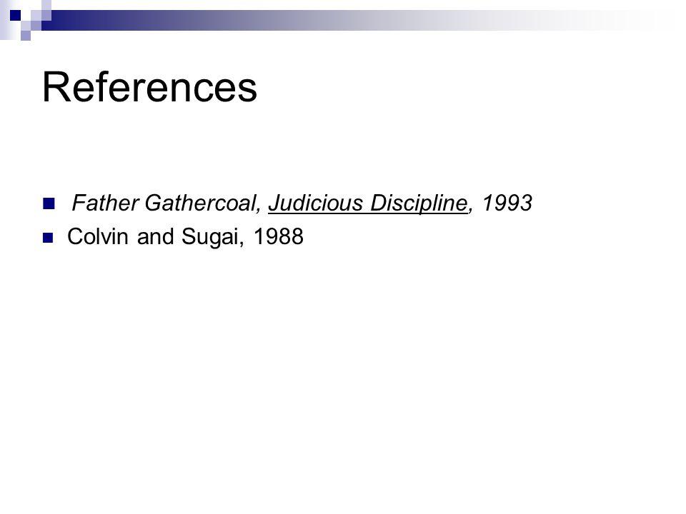 References Father Gathercoal, Judicious Discipline, 1993 Colvin and Sugai, 1988