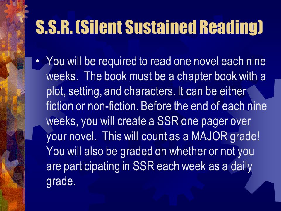 S.S.R. (Silent Sustained Reading) You will be required to read one novel each nine weeks.