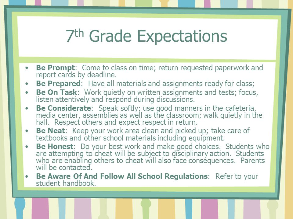 7 th Grade Expectations Be Prompt: Come to class on time; return requested paperwork and report cards by deadline.