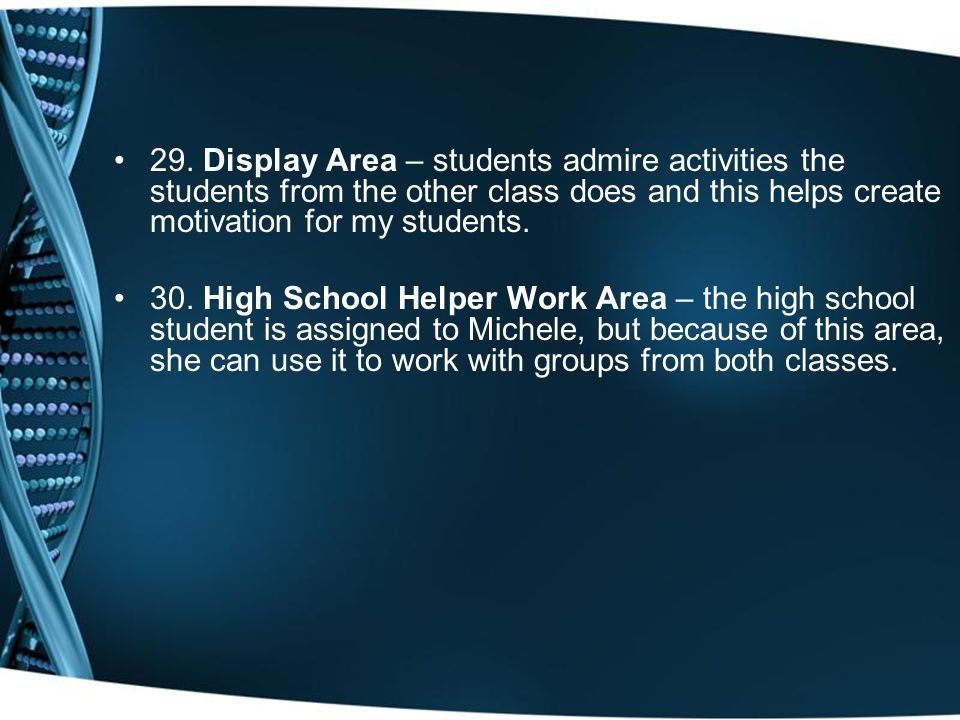 29. Display Area – students admire activities the students from the other class does and this helps create motivation for my students. 30. High School