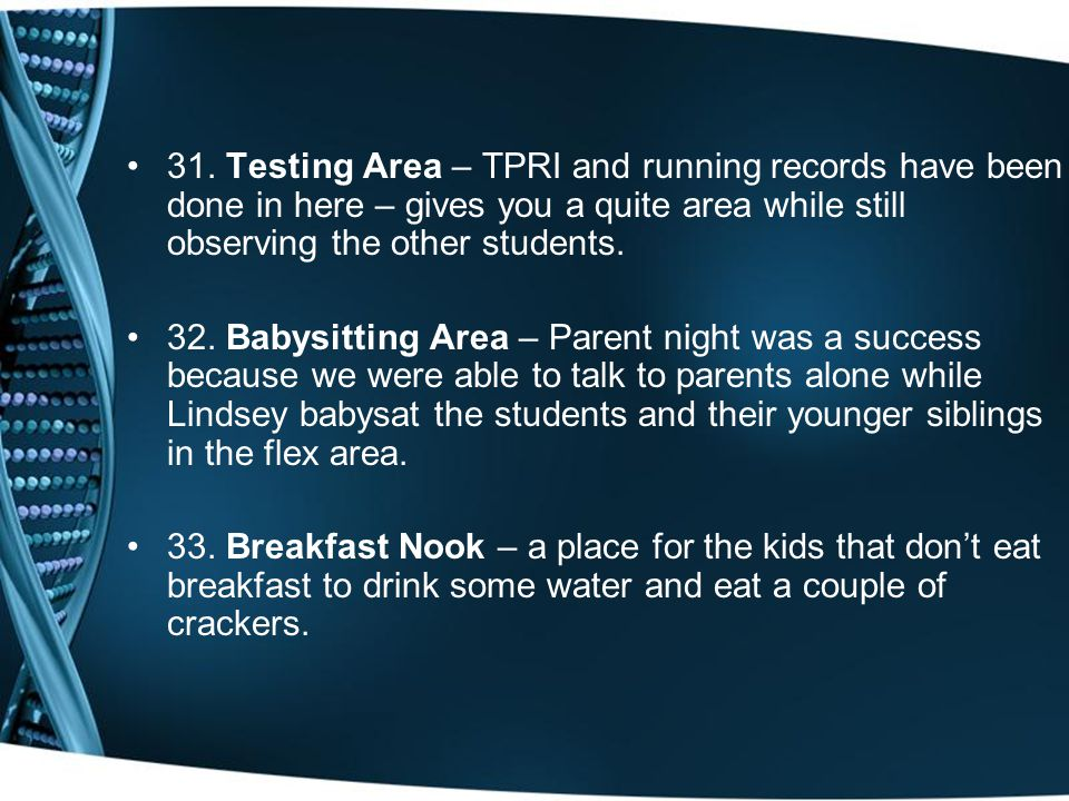 31. Testing Area – TPRI and running records have been done in here – gives you a quite area while still observing the other students. 32. Babysitting