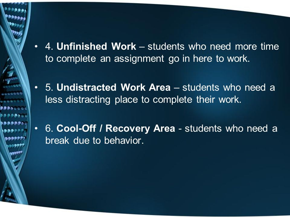 4. Unfinished Work – students who need more time to complete an assignment go in here to work.