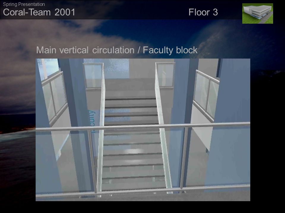` Coral-Team 2001 Spring Presentation Movie07 Floor3Movie07 Floor3 Floor 3 Main vertical circulation / Faculty block