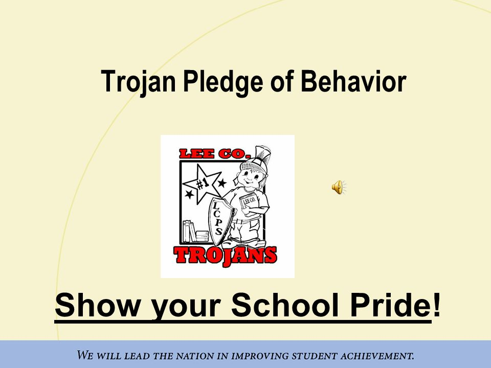 Trojan Pledge of Behavior Show your School Pride!