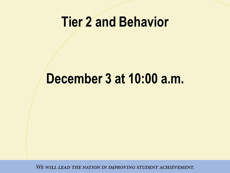 Tier 2 and Behavior December 3 at 10:00 a.m.
