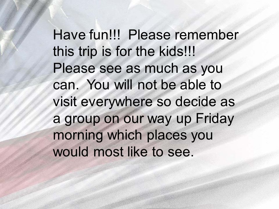 Have fun!!. Please remember this trip is for the kids!!.
