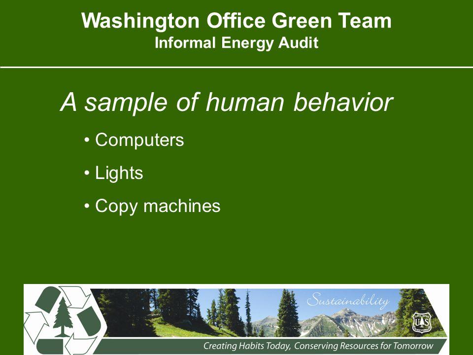 A sample of human behavior Computers Lights Copy machines Washington Office Green Team Informal Energy Audit