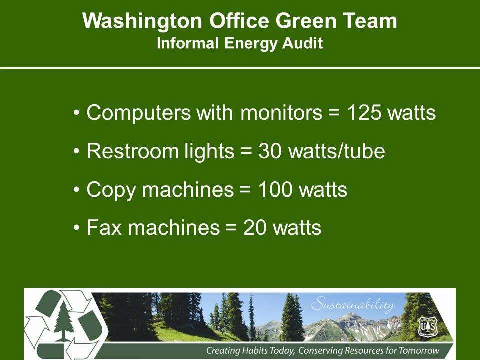 Computers with monitors = 125 watts Restroom lights = 30 watts/tube Copy machines = 100 watts Fax machines = 20 watts