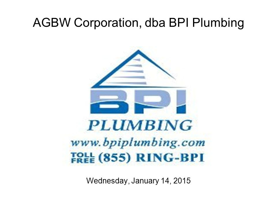 AGBW Corporation, dba BPI Plumbing Wednesday, January 14, 2015