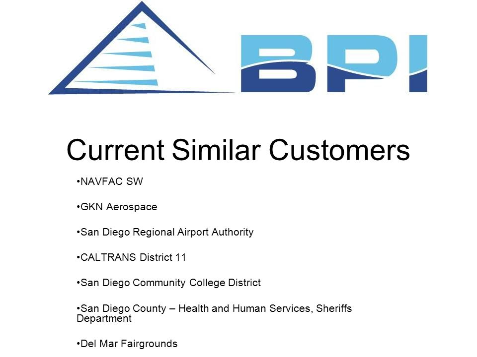 Current Similar Customers NAVFAC SW GKN Aerospace San Diego Regional Airport Authority CALTRANS District 11 San Diego Community College District San D