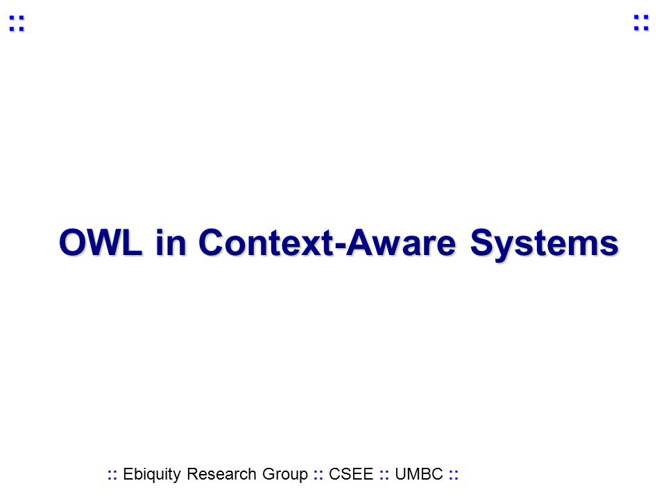 :: Ebiquity Research Group :: CSEE :: UMBC :: :: :: OWL in Context-Aware Systems