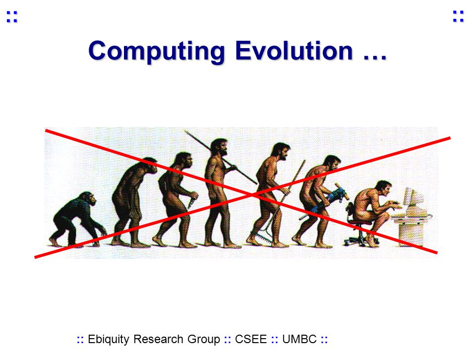 :: Ebiquity Research Group :: CSEE :: UMBC :: :: :: Computing Evolution …