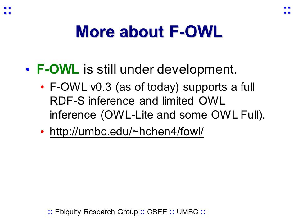 :: Ebiquity Research Group :: CSEE :: UMBC :: :: :: More about F-OWL F-OWL is still under development.