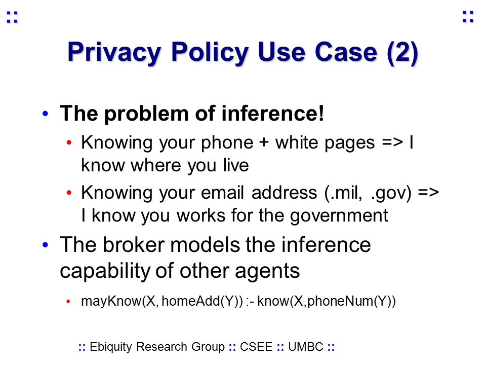 :: Ebiquity Research Group :: CSEE :: UMBC :: :: :: Privacy Policy Use Case (2) The problem of inference.