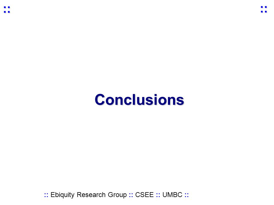 :: Ebiquity Research Group :: CSEE :: UMBC :: :: :: Conclusions
