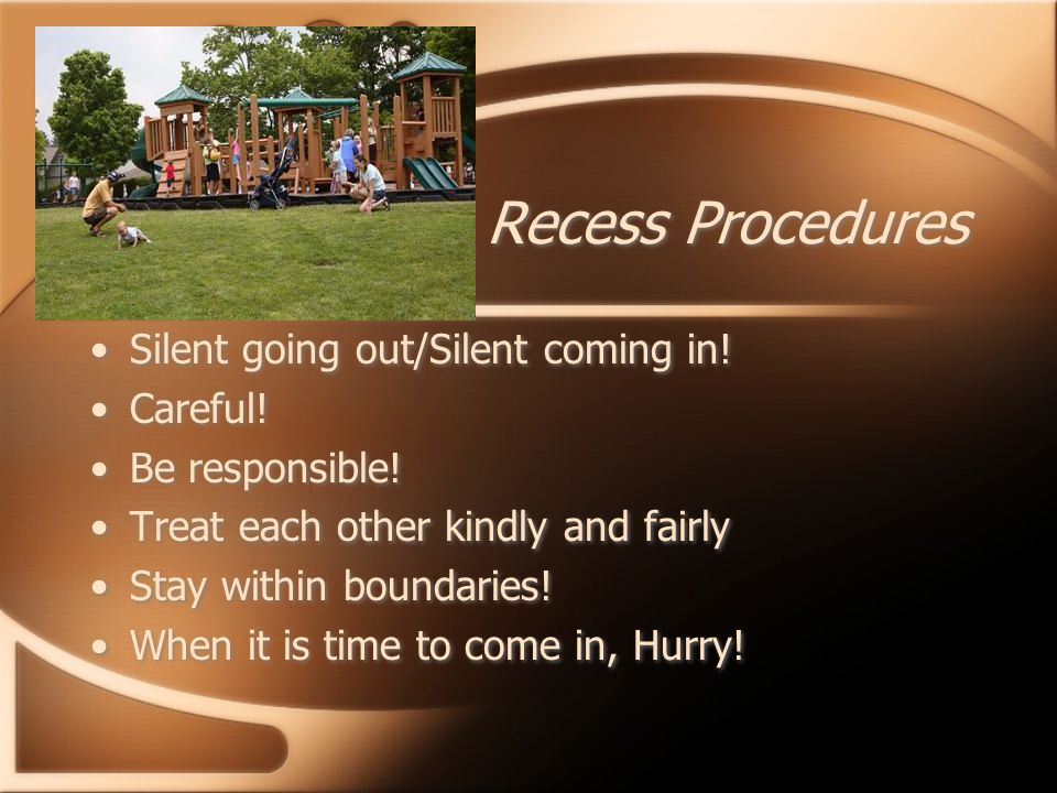 Recess Procedures Silent going out/Silent coming in.