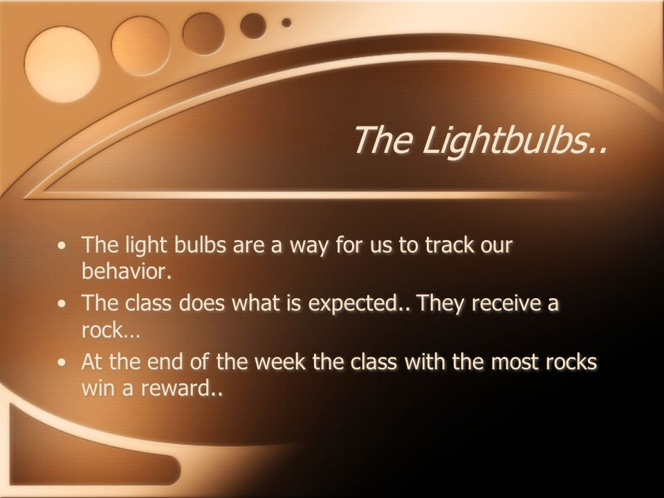 The Lightbulbs.. The light bulbs are a way for us to track our behavior.