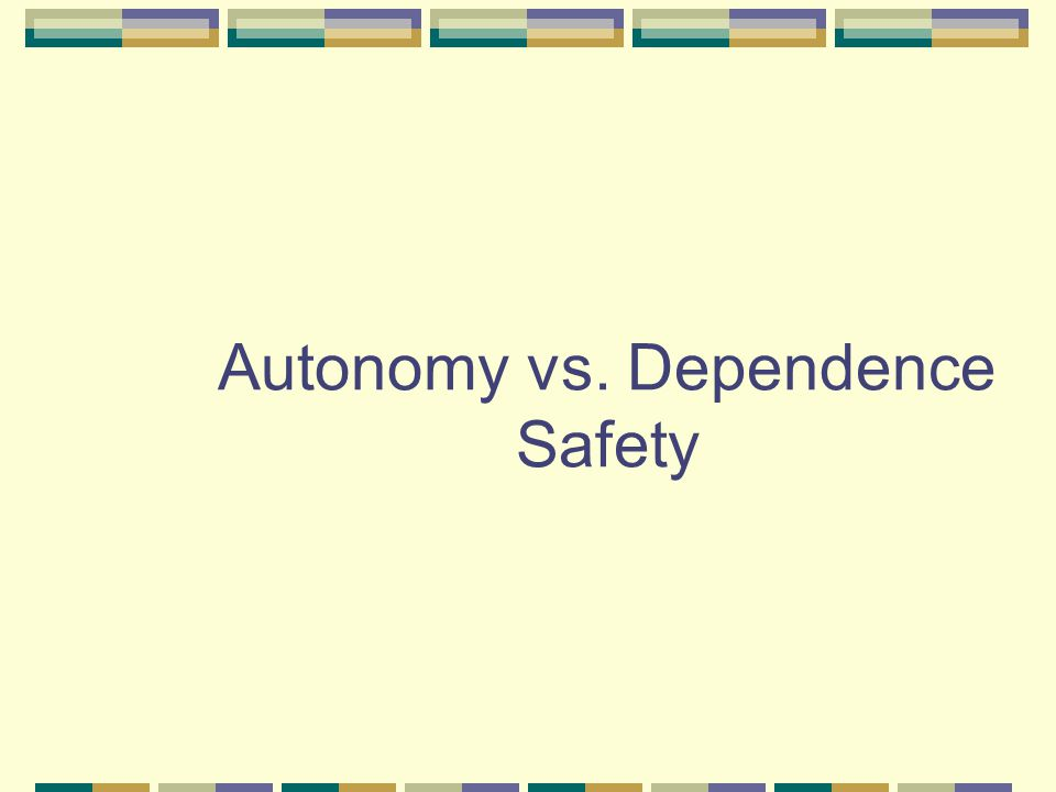 Autonomy vs. Dependence Safety