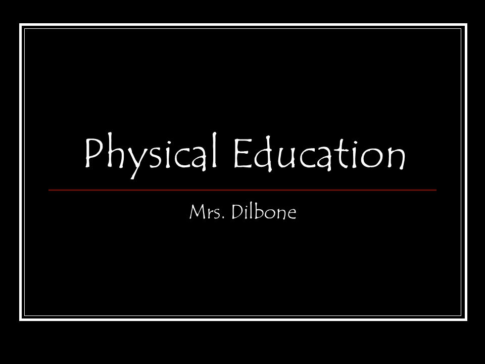 Physical Education Mrs. Dilbone