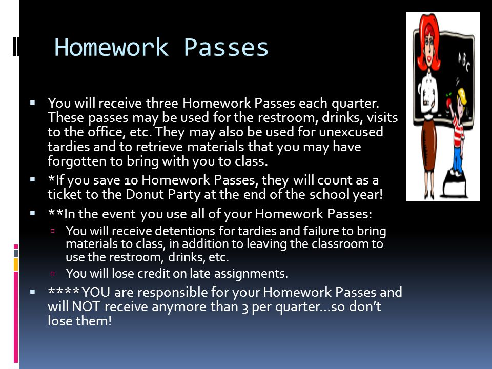 Homework Passes  You will receive three Homework Passes each quarter.