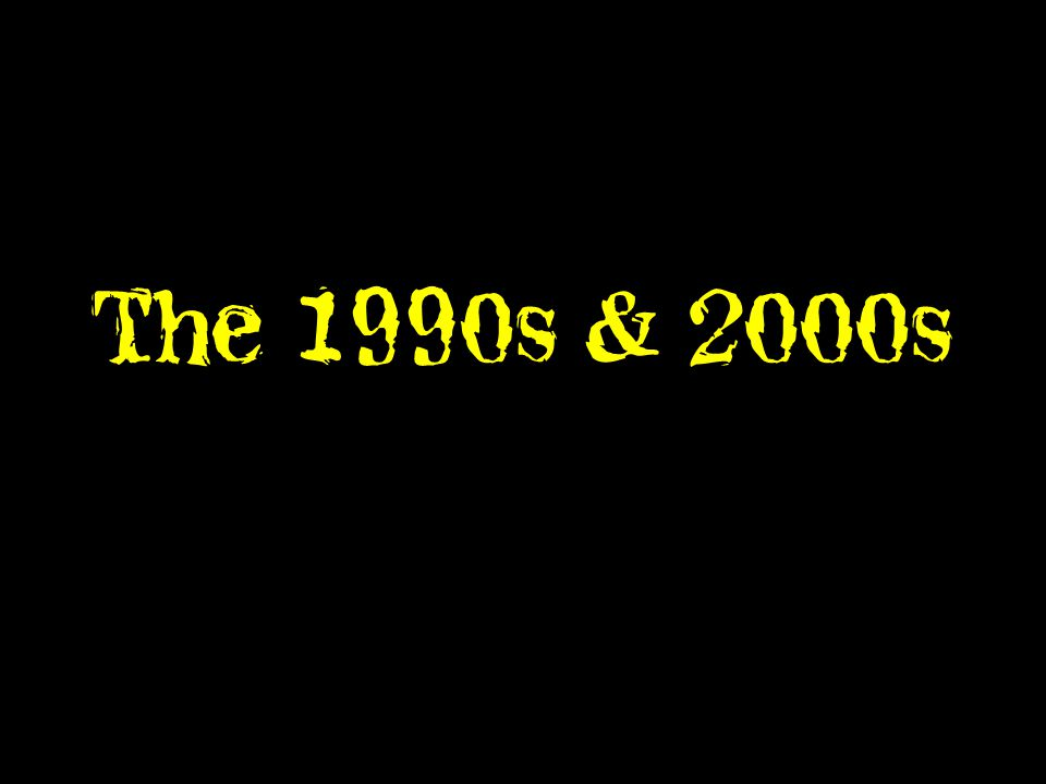 The 1990s & 2000s