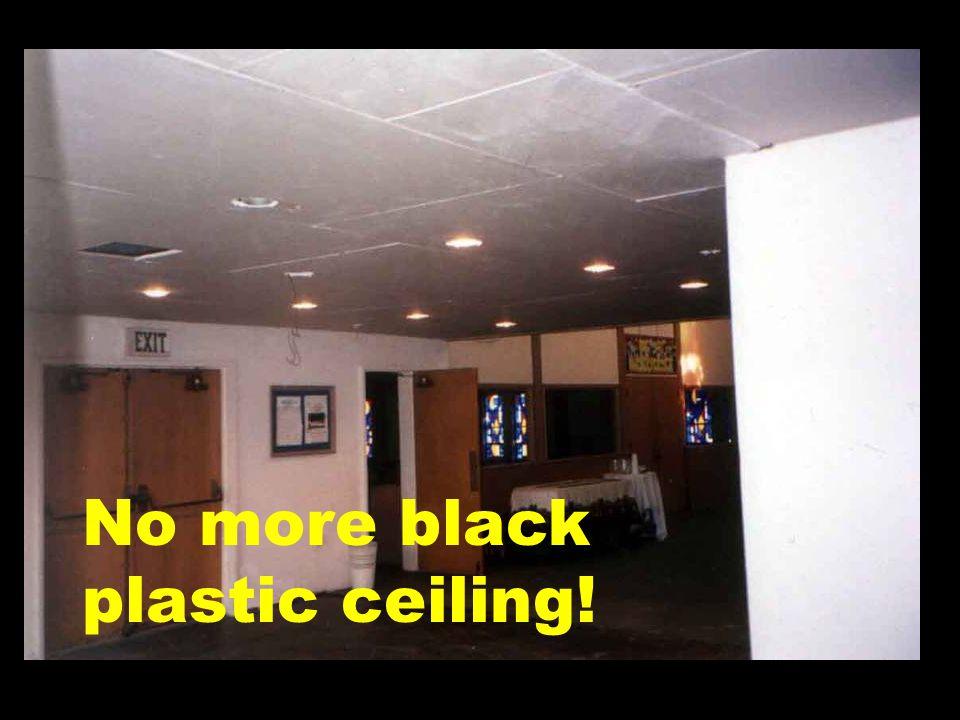 No more black plastic ceiling!