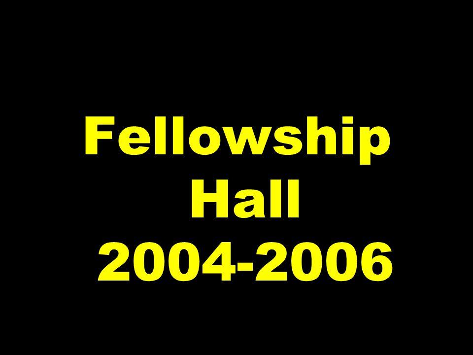 Fellowship Hall 2004-2006