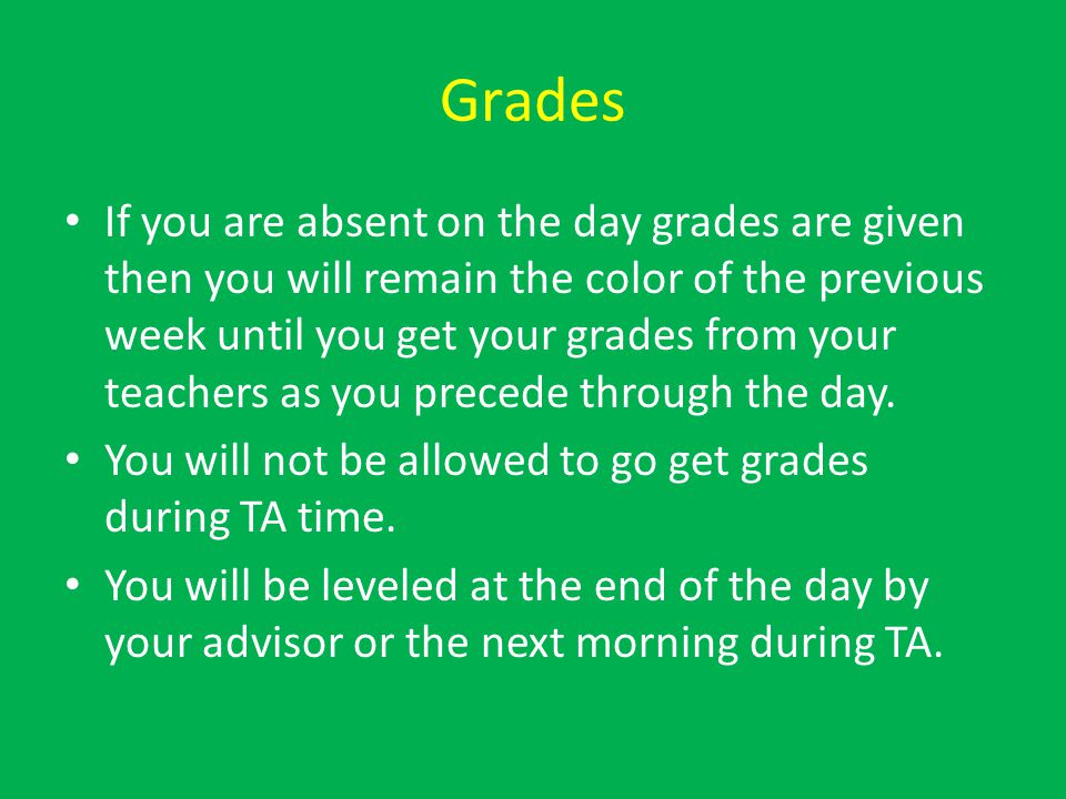 Grades If you are absent on the day grades are given then you will remain the color of the previous week until you get your grades from your teachers as you precede through the day.