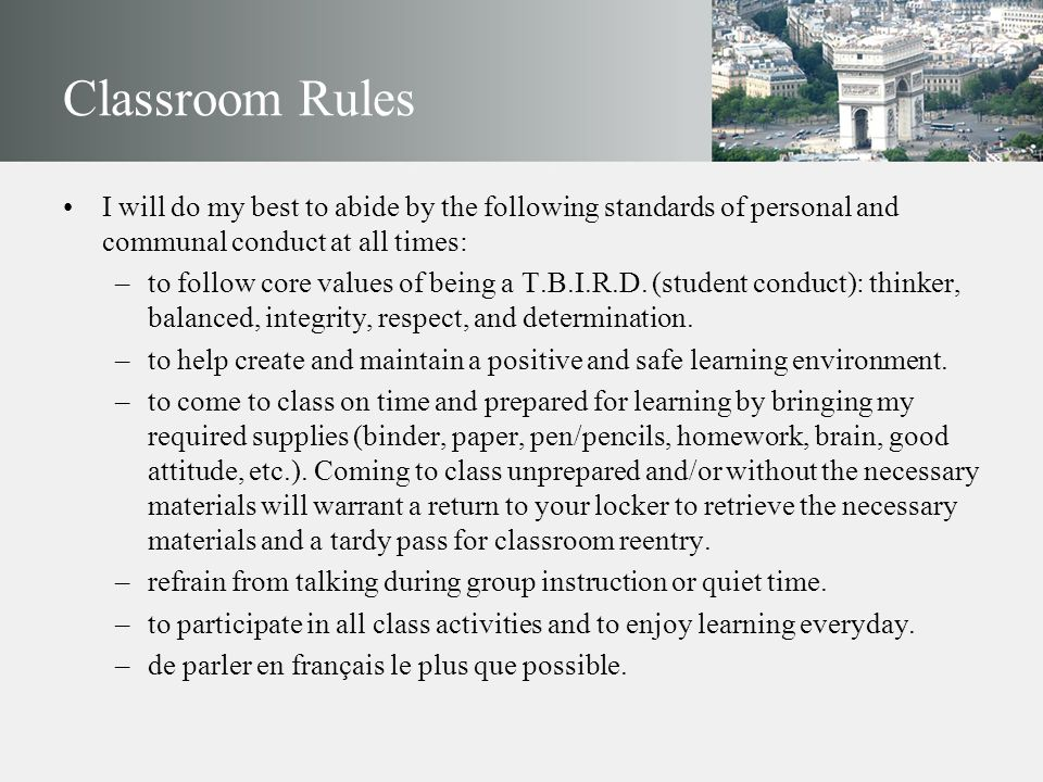 Classroom Rules I will do my best to abide by the following standards of personal and communal conduct at all times: –to follow core values of being a
