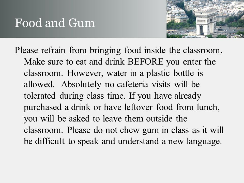 Food and Gum Please refrain from bringing food inside the classroom.