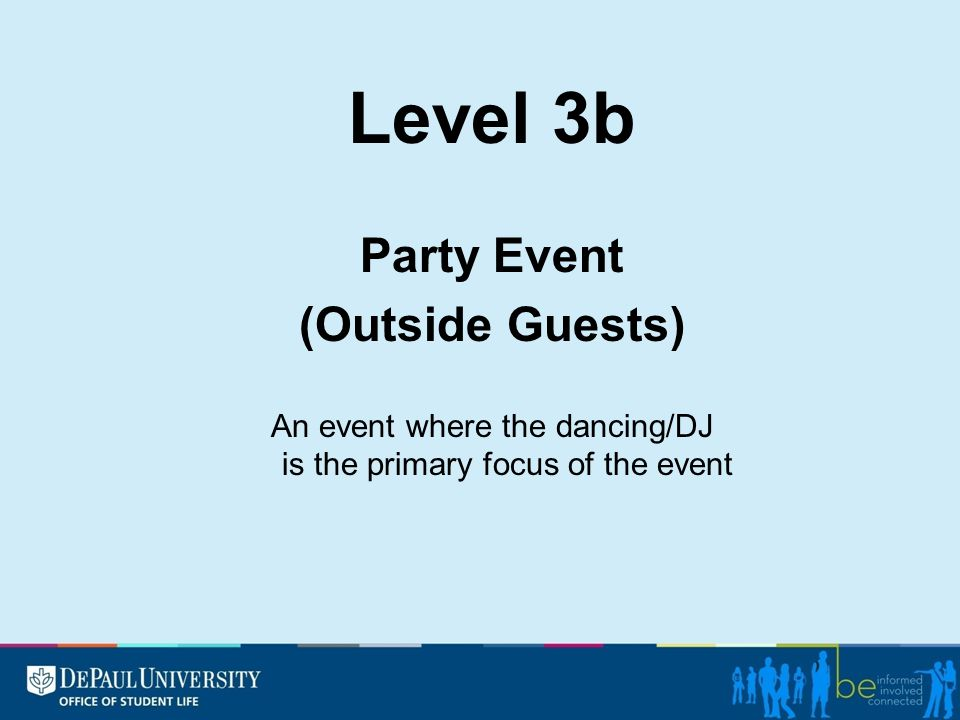 Level 3b Party Event (Outside Guests) An event where the dancing/DJ is the primary focus of the event