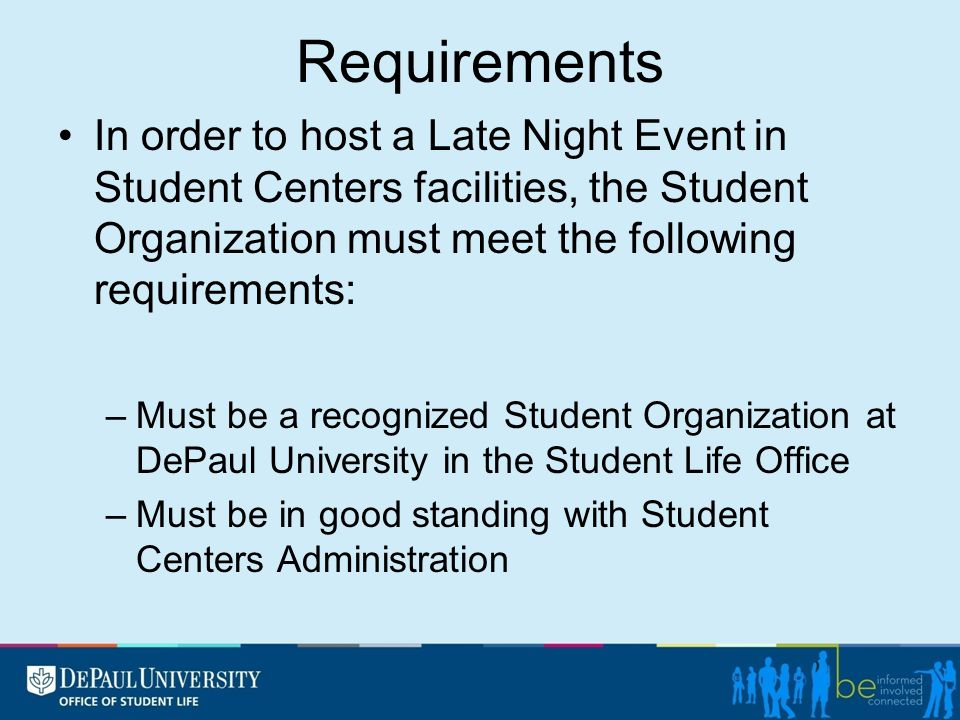 Requirements In order to host a Late Night Event in Student Centers facilities, the Student Organization must meet the following requirements: –Must b