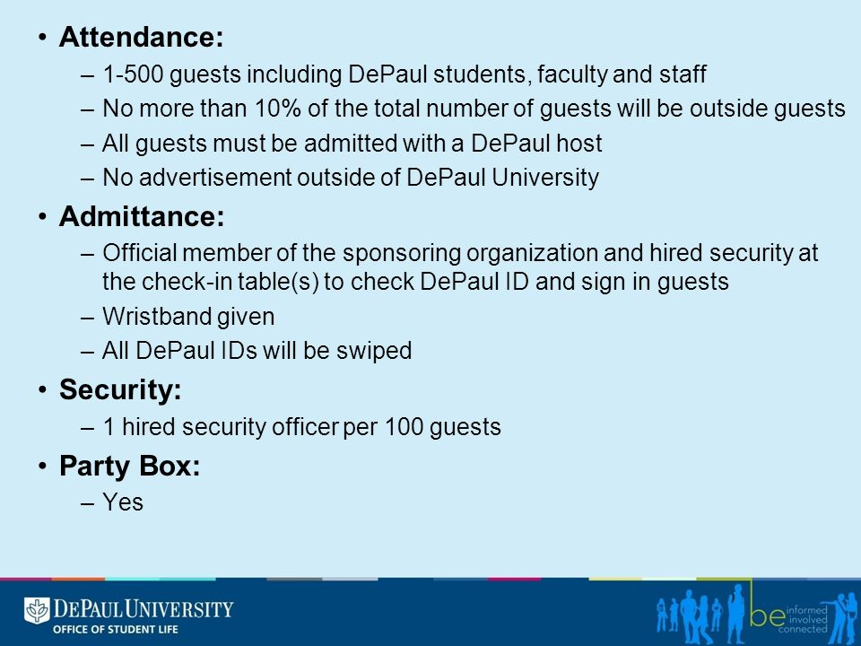 Attendance: –1-500 guests including DePaul students, faculty and staff –No more than 10% of the total number of guests will be outside guests –All gue