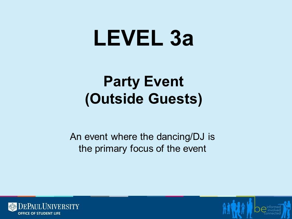 LEVEL 3a Party Event (Outside Guests) An event where the dancing/DJ is the primary focus of the event
