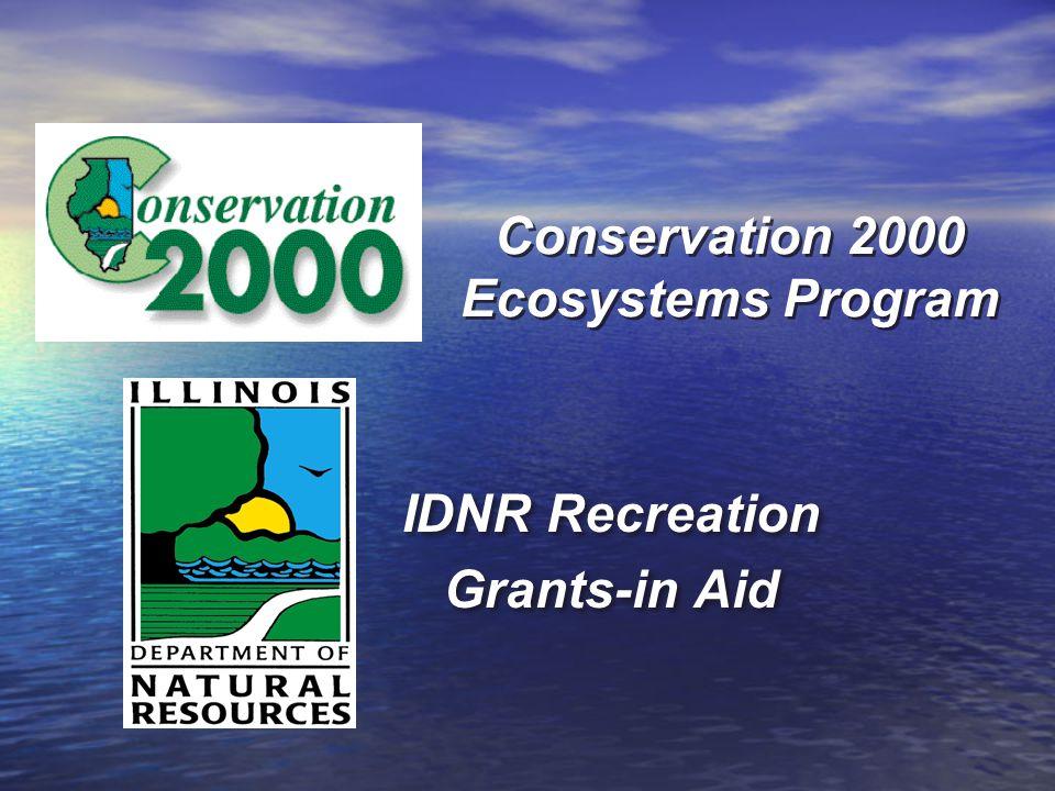 Conservation 2000 Ecosystems Program IDNR Recreation Grants-in Aid IDNR Recreation Grants-in Aid