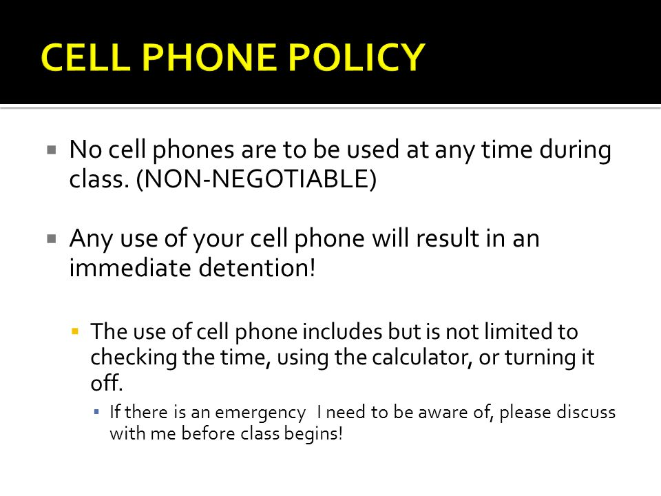  No cell phones are to be used at any time during class.