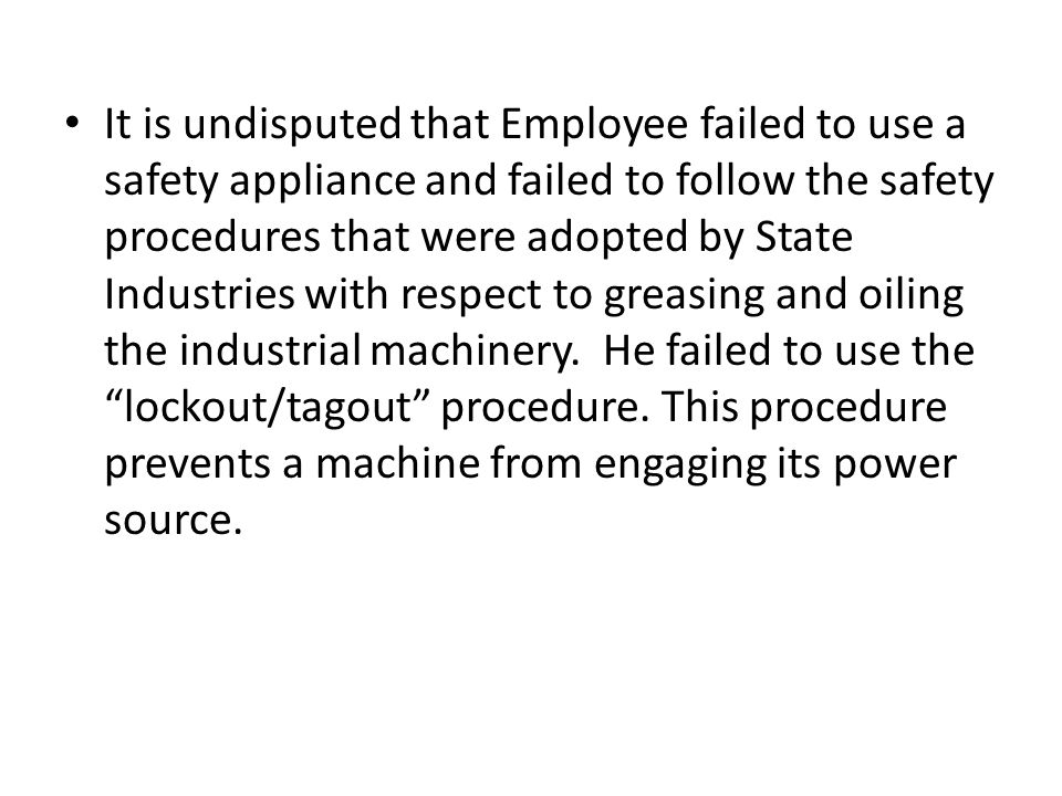It is undisputed that Employee failed to use a safety appliance and failed to follow the safety procedures that were adopted by State Industries with respect to greasing and oiling the industrial machinery.