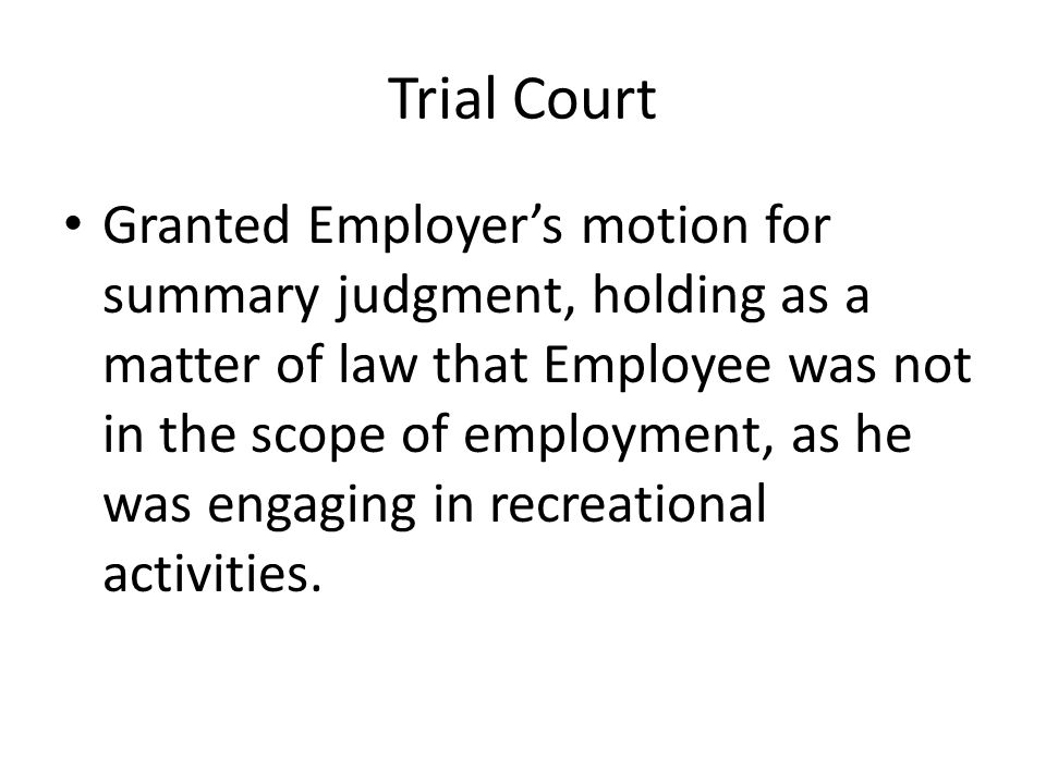 Trial Court Granted Employer's motion for summary judgment, holding as a matter of law that Employee was not in the scope of employment, as he was engaging in recreational activities.