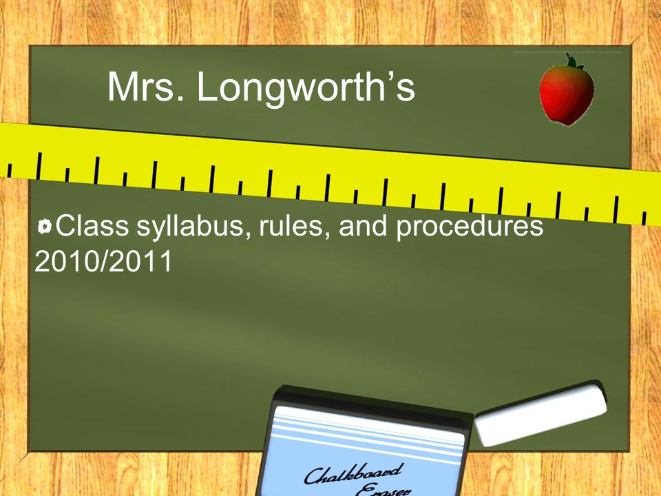 Mrs. Longworth's Class syllabus, rules, and procedures 2010/2011