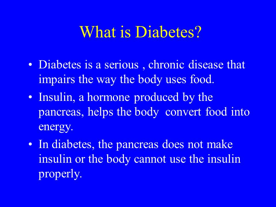 What is Diabetes. Diabetes is a serious, chronic disease that impairs the way the body uses food.
