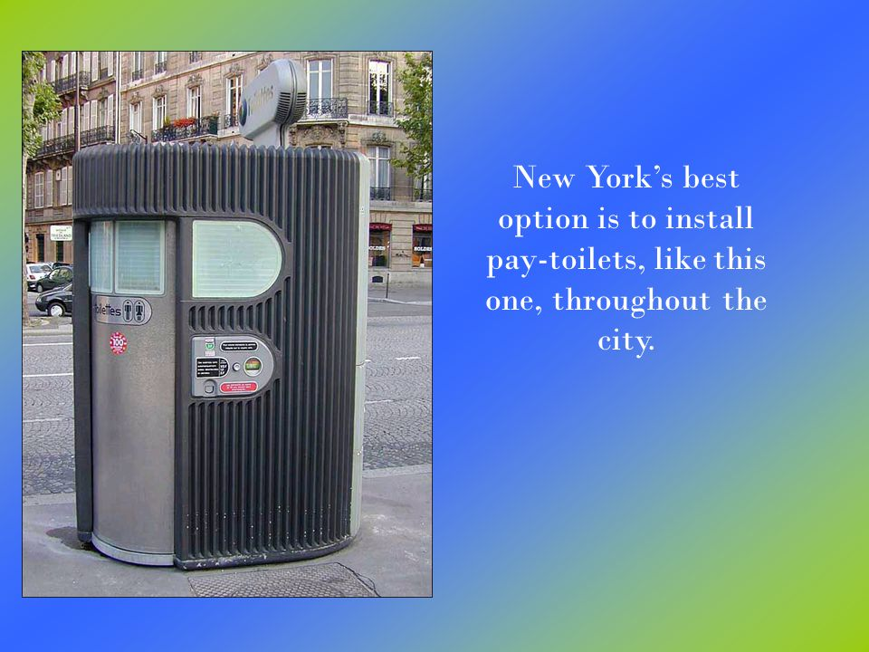 New York's best option is to install pay-toilets, like this one, throughout the city.