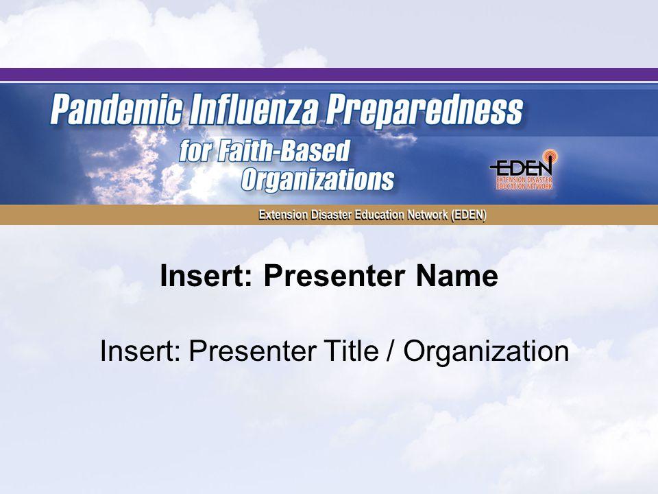 Insert: Presenter Name Insert: Presenter Title / Organization